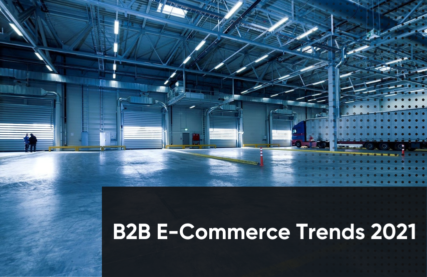 What are B2B E-Commerce Trends in 2021?