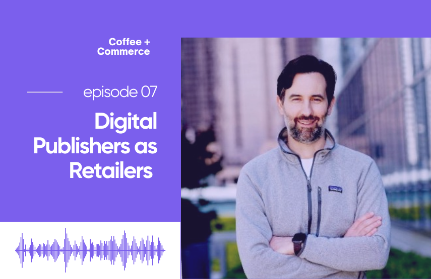 Digital Publishers as Retailers with Ryan Bartley