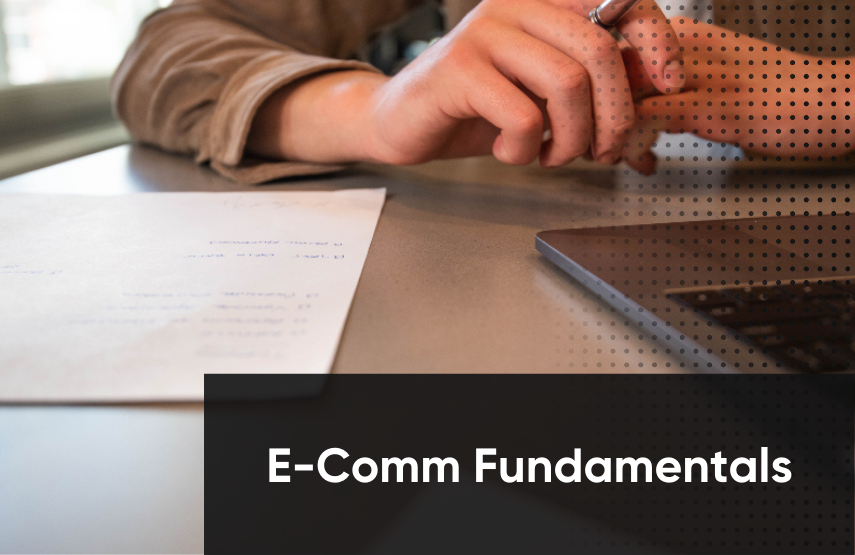 What are Some E-Commerce Fundamentals for Success?