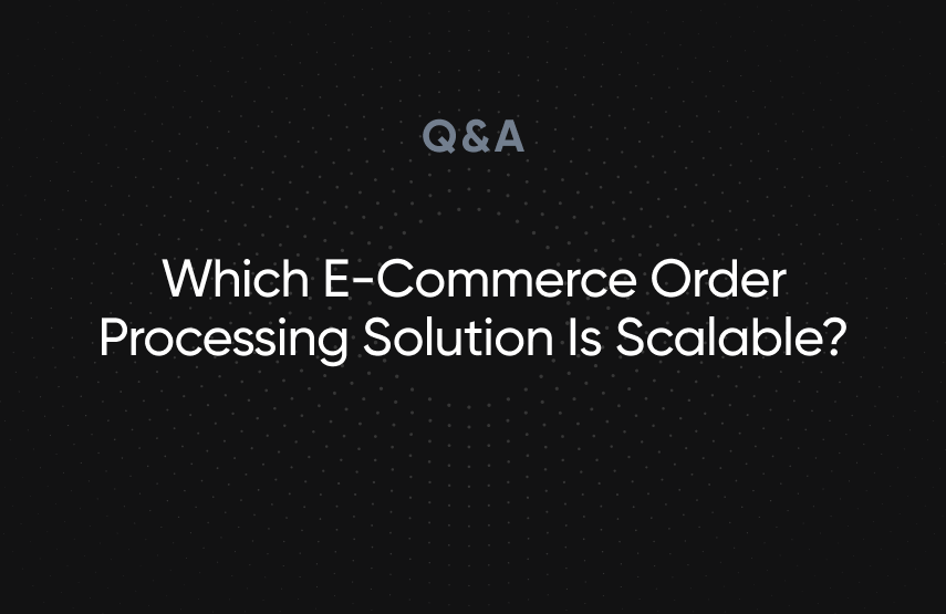 Which E-Commerce Order Processing Solution Is Scalable?