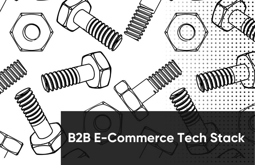 B2B E-Commerce Tech Stack