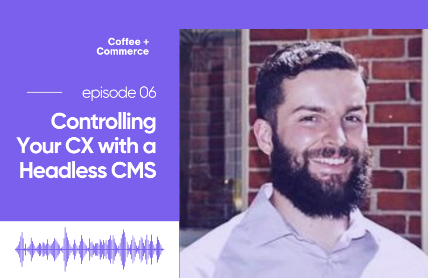 Controlling Your CX with a Headless CMS