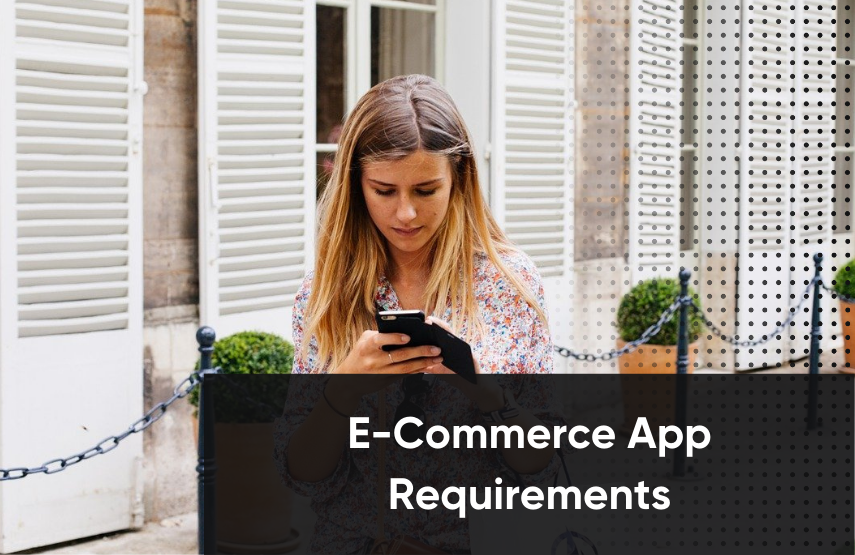 What Are E-Commerce Requirements for a Mobile App?