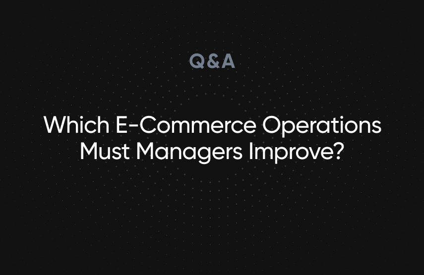 Which E-Commerce Operations Must Managers Improve?