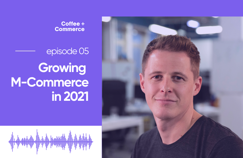 Growing Mobile Commerce in 2021 with Mike Hann [Podcast]
