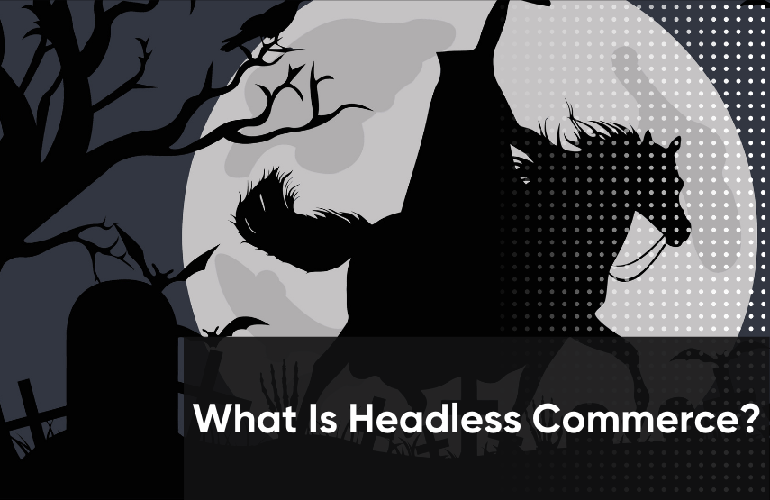 Making Headless Commerce Less Spooky