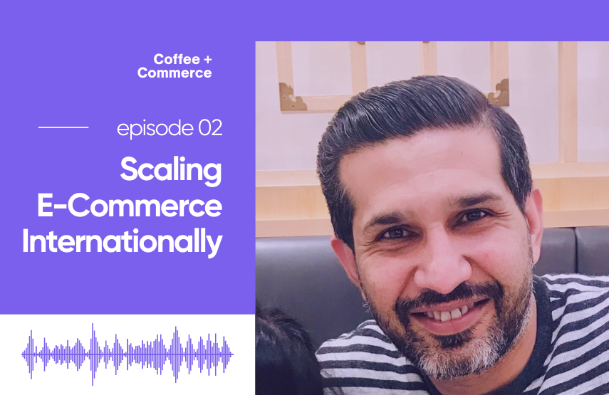Scaling E-Commerce Internationally with Furqan Munir [Podcast]