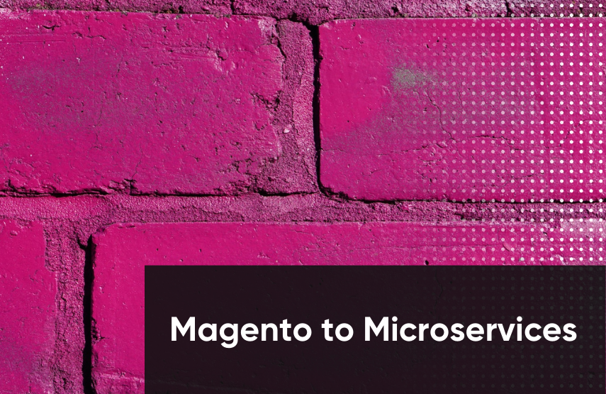 Moving from Magento to Microservices-Based Commerce