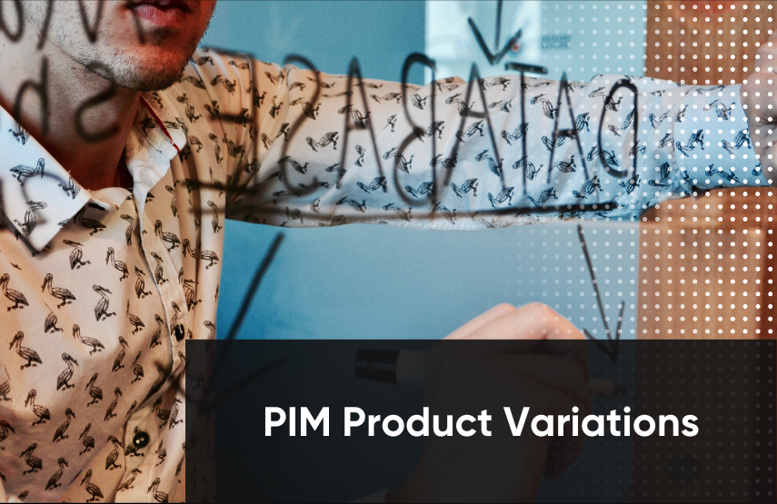 Building vs. Buying a Product Information Manager: Part 1 - Product Variation