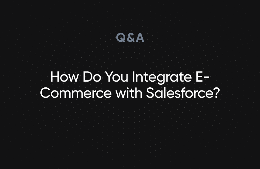 How Do You Integrate E-Commerce with Salesforce?