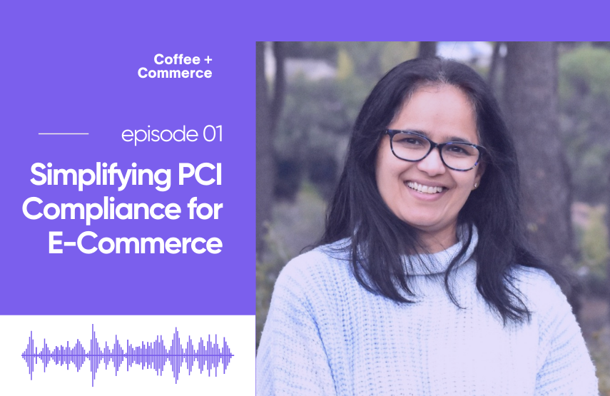Simplifying PCI Compliance for E-Commerce with Rachana Desai [Podcast]