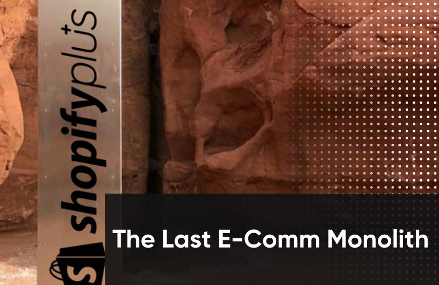 Shopify Plus: The Last E-Commerce Monolith