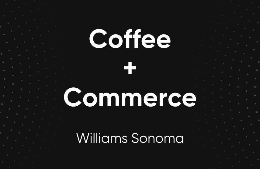 Williams Sonoma Coffee Commerce